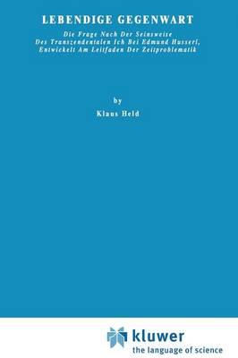 Lebendige Gegenwart: Die Frage nach der Seinsweise des Transzendentalen Ich bei Edmund Husserl, Entwickelt am Leitfaden der Zeitproblematik - Phaenomenologica 23 (Paperback)