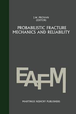 Probabilistic fracture mechanics and reliability - Engineering Applications of Fracture Mechanics 6 (Paperback)