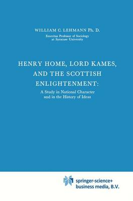 Henry Home, Lord Kames and the Scottish Enlightenment: A Study in National Character and in the History of Ideas - International Archives of the History of Ideas / Archives Internationales d'Histoire des Idees 41 (Paperback)