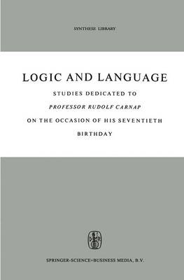 Logic and Language: Studies dedicated to Professor Rudolf Carnap on the Occasion of his Seventieth Birthday - Synthese Library 5 (Paperback)