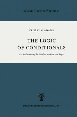 The Logic of Conditionals: An Application of Probability to Deductive Logic - Synthese Library 86 (Paperback)