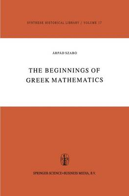 The Beginnings of Greek Mathematics - Synthese Historical Library 17 (Paperback)