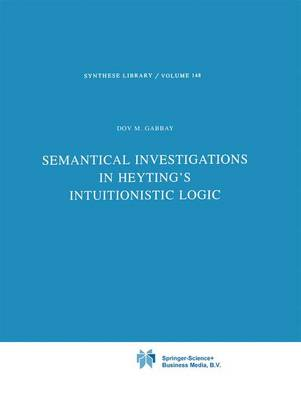 Semantical Investigations in Heyting's Intuitionistic Logic - Synthese Library 148 (Paperback)