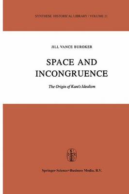 Space and Incongruence: The Origin of Kant's Idealism - Synthese Historical Library 21 (Paperback)