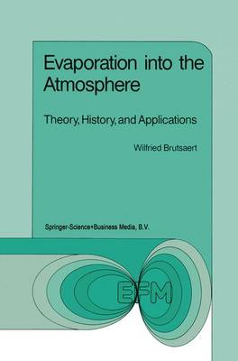 Evaporation into the Atmosphere: Theory, History and Applications - Environmental Fluid Mechanics 1 (Paperback)
