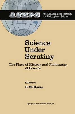 Science under Scrutiny: The Place of History and Philosophy of Science - Studies in History and Philosophy of Science 3 (Paperback)