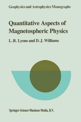 Quantitative Aspects of Magnetospheric Physics - Geophysics and Astrophysics Monographs 23 (Paperback)