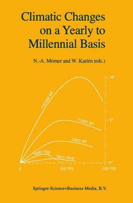 Climatic Changes on a Yearly to Millennial Basis: Geological, Historical and Instrumental Records (Paperback)