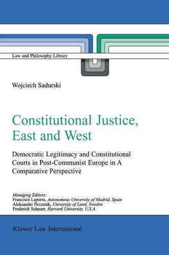 Constitutional Justice, East and West: Democratic Legitimacy and Constitutional Courts in Post-Communist Europe in a Comparative Perspective - Law and Philosophy Library 62 (Paperback)