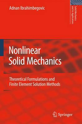Nonlinear Solid Mechanics: Theoretical Formulations and Finite Element Solution Methods - Solid Mechanics and Its Applications 160 (Paperback)