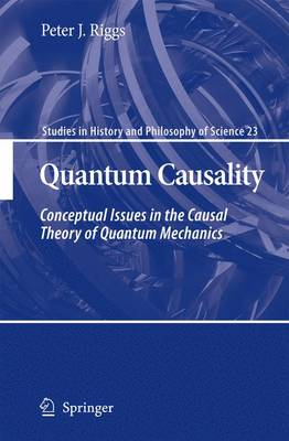 Quantum Causality: Conceptual Issues in the Causal Theory of Quantum Mechanics - Studies in History and Philosophy of Science 23 (Paperback)