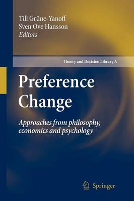 Preference Change: Approaches from philosophy, economics and psychology - Theory and Decision Library A: 42 (Paperback)