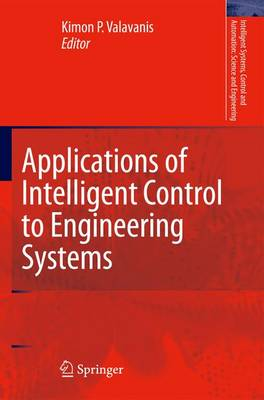 Applications of Intelligent Control to Engineering Systems: In Honour of Dr. G. J. Vachtsevanos - Intelligent Systems, Control and Automation: Science and Engineering 39 (Paperback)