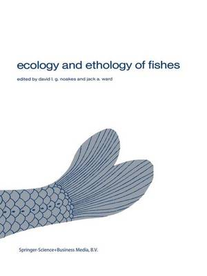 Ecology and ethology of fishes: Proceedings of the 2nd biennial symposium on the ethology and behavioral ecology of fishes, held at Normal, Ill., U.S.A., October 19-22, 1979 - Developments in Environmental Biology of Fishes 1 (Paperback)