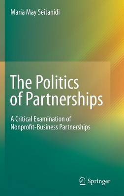 The Politics of Partnerships: A Critical Examination of Nonprofit-Business Partnerships (Hardback)
