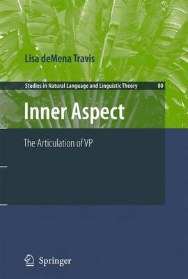 Inner Aspect: The Articulation of VP - Studies in Natural Language and Linguistic Theory 80 (Hardback)
