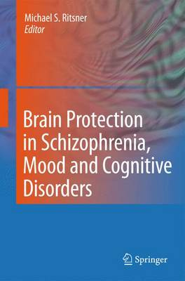 Brain Protection in Schizophrenia, Mood and Cognitive Disorders (Hardback)
