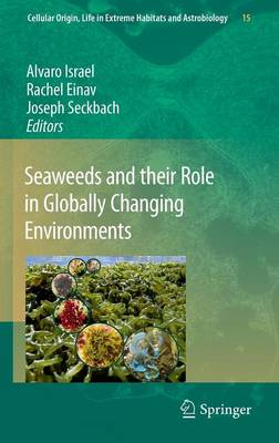 Seaweeds and their Role in Globally Changing Environments - Cellular Origin, Life in Extreme Habitats and Astrobiology 15 (Hardback)