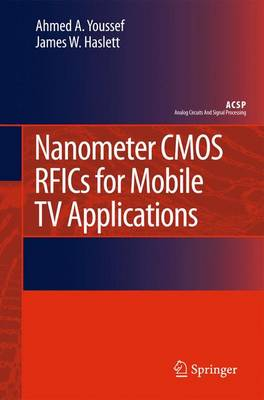 Nanometer CMOS RFICs for Mobile TV Applications - Analog Circuits and Signal Processing (Hardback)