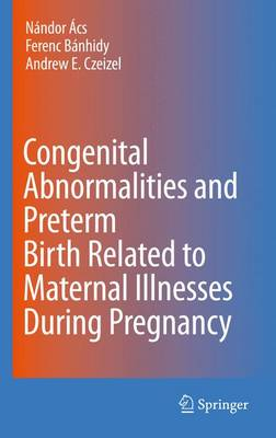 Congenital Abnormalities and Preterm Birth Related to Maternal Illnesses During Pregnancy (Hardback)