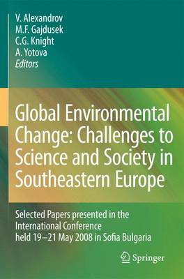 Global Environmental Change: Challenges to Science and Society in Southeastern Europe: Selected Papers presented in the International Conference held 19-21 May 2008 in Sofia Bulgaria (Hardback)