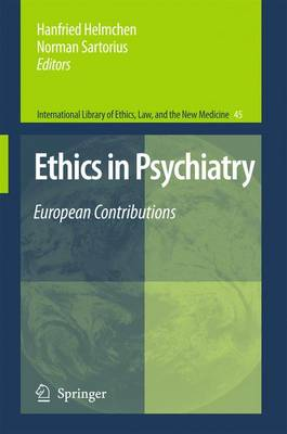 Ethics in Psychiatry: European Contributions - International Library of Ethics, Law, and the New Medicine 45 (Hardback)