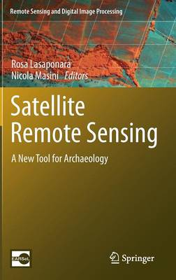 Satellite Remote Sensing: A New Tool for Archaeology - Remote Sensing and Digital Image Processing 16 (Hardback)