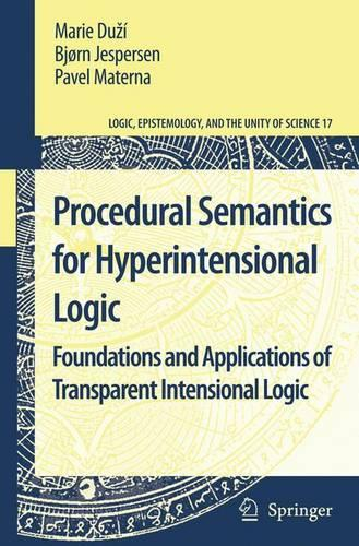 Procedural Semantics for Hyperintensional Logic: Foundations and Applications of Transparent Intensional Logic - Logic, Epistemology, and the Unity of Science 17 (Hardback)