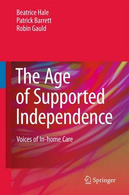 The Age of Supported Independence: Voices of In-home Care (Hardback)
