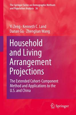 Household and Living Arrangement Projections: The Extended Cohort-Component Method and Applications to the U.S. and China - The Springer Series on Demographic Methods and Population Analysis 36 (Hardback)