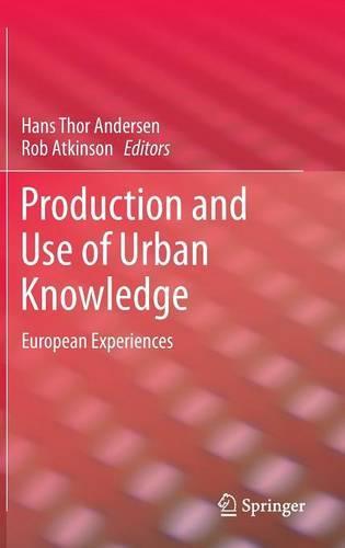 Production and Use of Urban Knowledge: European Experiences (Hardback)