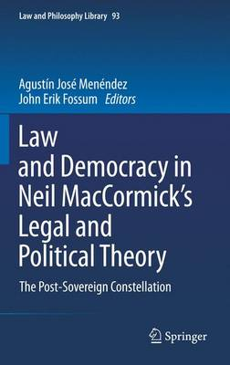 Law and Democracy in Neil MacCormick's Legal and Political Theory: The Post-Sovereign Constellation - Law and Philosophy Library 93 (Hardback)