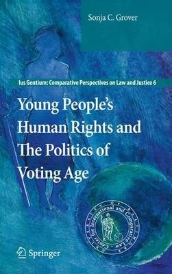 Young People's Human Rights and the Politics of Voting Age - Ius Gentium: Comparative Perspectives on Law and Justice 6 (Hardback)