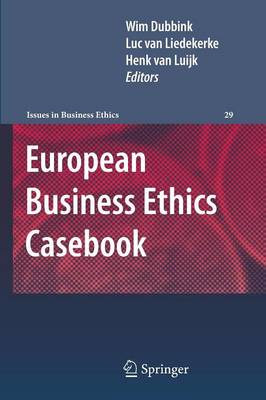 European Business Ethics Casebook: The Morality of Corporate Decision Making - Issues in Business Ethics 29 (Paperback)