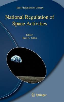 National Regulation of Space Activities - Space Regulations Library 5 (Hardback)