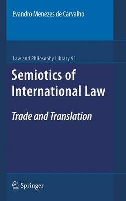 Semiotics of International Law: Trade and Translation - Law and Philosophy Library 91 (Hardback)