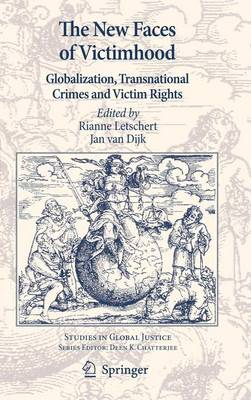 The New Faces of Victimhood: Globalization, Transnational Crimes and Victim Rights - Studies in Global Justice 8 (Hardback)