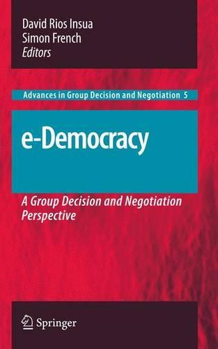 e-Democracy: A Group Decision and Negotiation Perspective - Advances in Group Decision and Negotiation 5 (Hardback)