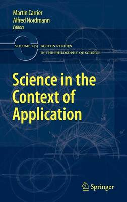 Science in the Context of Application - Boston Studies in the Philosophy and History of Science 274 (Hardback)