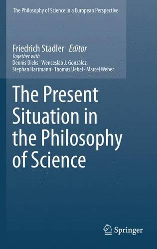 The Present Situation in the Philosophy of Science - The Philosophy of Science in a European Perspective 1 (Hardback)