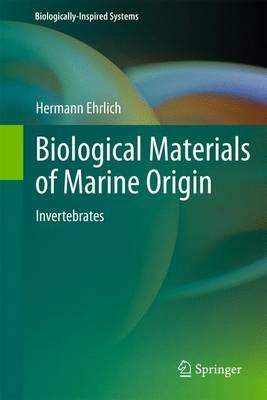 Biological Materials of Marine Origin: Invertebrates - Biologically-inspired Systems v. 1 (Hardback)