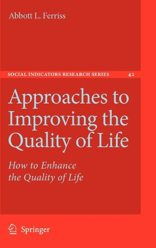 Approaches to Improving the Quality of Life: How to Enhance the Quality of Life - Social Indicators Research Series 42 (Hardback)
