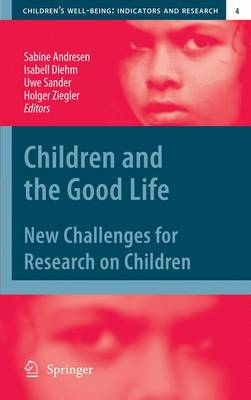 Children and the Good Life: New Challenges for Research on Children - Children's Well-Being: Indicators and Research 4 (Hardback)