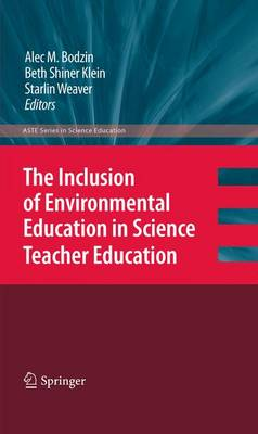 The Inclusion of Environmental Education in Science Teacher Education - ASTE Series in Science Education (Hardback)