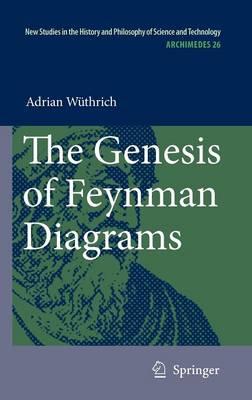 The Genesis of Feynman Diagrams - Archimedes 26 (Hardback)