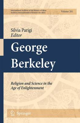George Berkeley: Religion and Science in the Age of Enlightenment - International Archives of the History of Ideas / Archives Internationales d'Histoire des Idees 201 (Hardback)