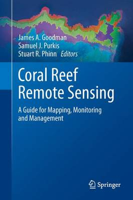 Coral Reef Remote Sensing: A Guide for Mapping, Monitoring and Management (Hardback)