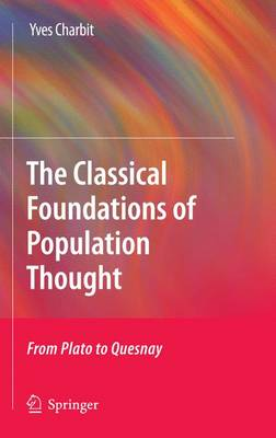 The Classical Foundations of Population Thought: From Plato to Quesnay (Hardback)