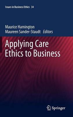 Applying Care Ethics to Business - Issues in Business Ethics 34 (Hardback)