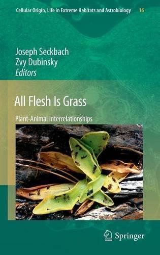 All Flesh Is Grass: Plant-Animal Interrelationships - Cellular Origin, Life in Extreme Habitats and Astrobiology 16 (Hardback)